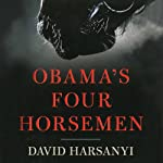 Obama's Four Horsemen: The Disasters Unleashed by Obama's Reelection | David Harsanyi