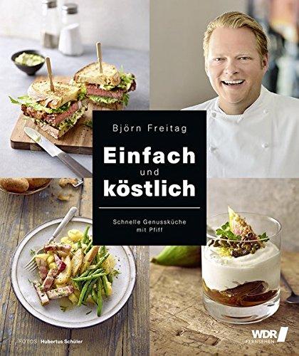 Einfach und köstlich - Schnelle Genussküche mit Pfiff (Kochbücher von Björn Freitag)