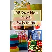 Soap making for Beginners, 108 Soap ideas (1-50): Many Creative Ideas for Beginning Handmade Soaper (Soap making ideas for beginners, Soap, Soap making, Soap ideas)