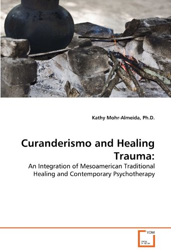 Curanderismo and Healing Trauma An Integration of Mesoamerican Traditional Healing and Contemporary Psychotherapy