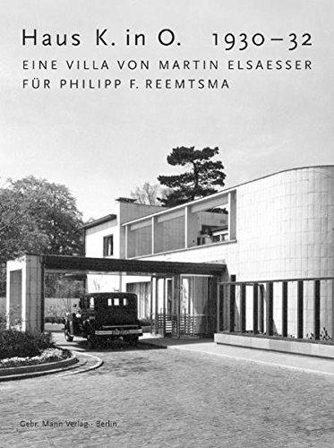 Haus K. in O. 1930-32: Eine Villa von Martin Elsaesser für Philipp F. Reemtsma