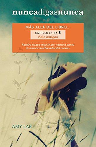 Solo amigos (Nunca digas nunca. Capítulo extra 3): Más allá del libro...