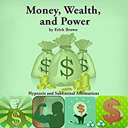 Money, Wealth, and Power, Hypnosis and Subliminal Affirmations