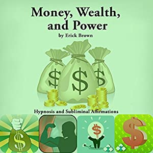 Money, Wealth, and Power, Hypnosis and Subliminal Affirmations Speech
