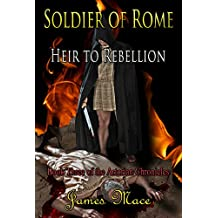 Soldier of Rome: Heir to Rebellion (The Artorian Chronicles Book 3)