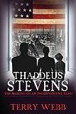 Thaddeus Stevens: The Making of an Inconvenient Hero