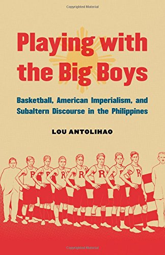 Download Playing with the Big Boys: Basketball, American Imperialism, and Subaltern Discourse in the Philippines pdf