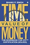 Time Value of Money: TVM Workbook for CFPCM Certification (Solved)
