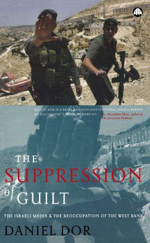 The Suppression of Guilt: The Israeli Media and the Reoccupation of the West Bank