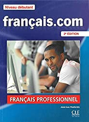 Français.com: niveau débutant: méthode de français professionnel et des affaires (avec 1 DVD)