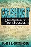 img - for Crushing It: A Quick Start Guide For Teen Success book / textbook / text book