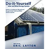 Eric Layton, an engineer in the solar industry who installs solar panels, wrote this guide for readers that are trying to build their own solar or wind system.   Using pictures, this do-it-yourself (DIY) solar and wind system was built with a battery...