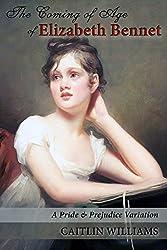 The Coming of Age of Elizabeth Bennet: A Pride and Prejudice Variation