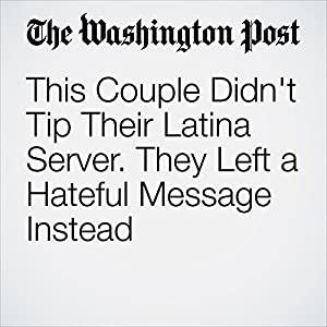 This Couple Didn't Tip Their Latina Server. They Left a Hateful Message Instead