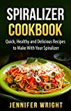 Spiralizer Cookbook: Quick, Healthy and Delicious Recipes to Make With Your Spiralizer