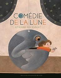 Comédie de la lune par Etienne Delessert