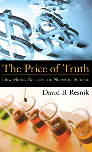 The Price of Truth: How Money Affects the Norms of Science (Practical and Professional Ethics)