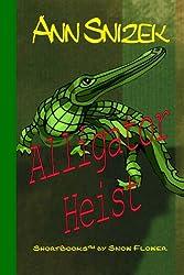 Alligator Heist (ShortBooks by Snow Flower)