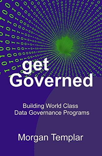 Get Governed: Building World Class Data Governance Programs