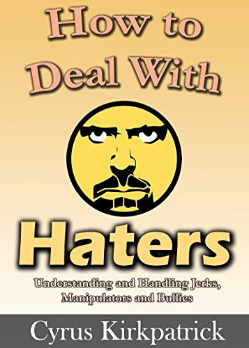 How to Deal With Haters: Understanding and Handling Jerks, Manipulators and  Bullies (Cyrus