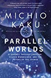 Parallel Worlds: A Journey Through Creation, Higher Dimensions, and the Future of the Cosmos by Michio Kaku Picture