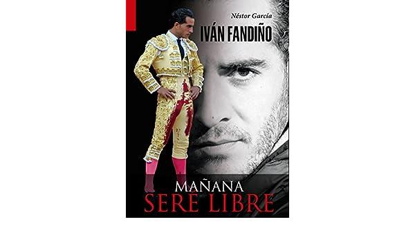 Amazon.com: Iván Fandiño. Mañana seré libre (Spanish Edition ...