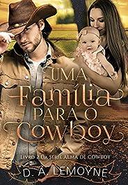 Uma Família Para o Cowboy: Série Alma de Cowboy - Livro 2