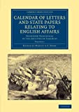 Calendar of Letters and State Papers Relating to English Affairs: Volume 1: Preserved Principally in the Archives of Simancas (Cambridge Library ... and Irish History, 15th & 16th Centuries), , 1108061877