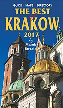 The Best of Krakow 2017: by a top Krakow expert - up to date guide to the city