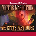 Ms. Etta's Fast House Audiobook by Victor McGlothin Narrated by Ezra Knight