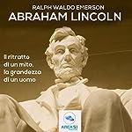 Abraham Lincoln: Il ritratto di un mito, la grandezza di un uomo | Ralph Waldo Emerson