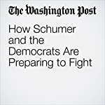 How Schumer and the Democrats Are Preparing to Fight   Dana Milbank