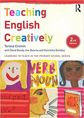 Teaching English Creatively Learning to Teach in the Primary School Series
