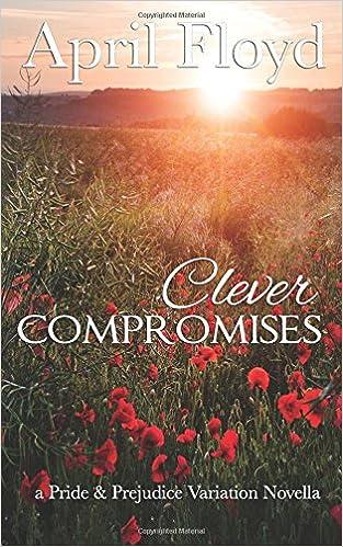 Clever Compromises A Pride Prejudice Variation Novella April