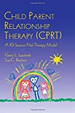 Child Parent Relationship Therapy (CPRT): A 10-Session Filial Therapy Model by Garry L. Landreth (22-Dec-2005) Hardcover