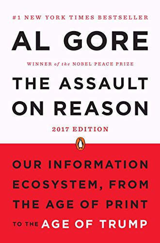 the-assault-on-reason-our-information-ecosystem-from-the-age-of-print-to-the-age-of-trump-2017-editi