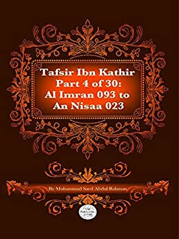 The Quran With Tafsir Ibn Kathir Part 4 of 30: Ale-Imran 093 To An Nisaa 023 by [Abdul-Rahman, Muhammad]