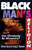 img - for Black Man's Religion: Can Christianity Be Afrocentric? book / textbook / text book