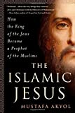 The Islamic Jesus: How the King of the Jews Became a Prophet of the Muslims
