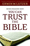 Seven Reasons Why You Can Trust the Bible, Erwin W. Lutzer, 0802484336