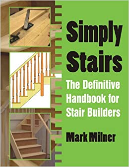 Simply Stairs: The Definitive Handbook For Stair Builders: Amazon.co.uk:  Mark Milner: 9781849951494: Books