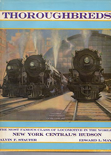 Thoroughbreds: New York Central's 4-6-4 Hudson, the most Famous Class of Steam Locomotive in the World