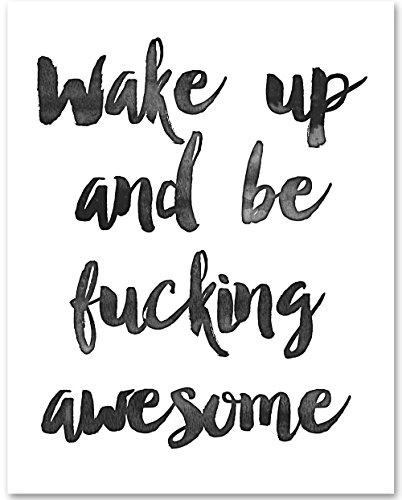 Wake Up and Be Fucking Awesome - 11x14 Unframed Typography Art Print - Great Inspirational - Up Fucking Wake