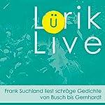 Lürik live. Frank Suchland liest schräge Gedichte von Busch bis Gernhardt | Joachim Ringelnatz,Robert Gernhardt,Wilhelm Busch