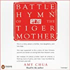 Battle Hymn of the Tiger Mother Audiobook by Amy Chua Narrated by Amy Chua