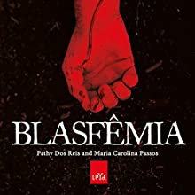 Blasfêmia [Blasphemy] Audiobook by Pathy Dos Reis, Maria Carolina Passos Narrated by Claudia Jones