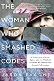 img - for The Woman Who Smashed Codes: A True Story of Love, Spies, and the Unlikely Heroine Who Outwitted America's Enemies book / textbook / text book