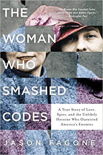 The Woman Who Smashed Codes A True Story Of Love Spies And The