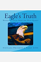 Eagle's Truth: Whimsical Tales From the Wild Hearts (Volume 18) Paperback