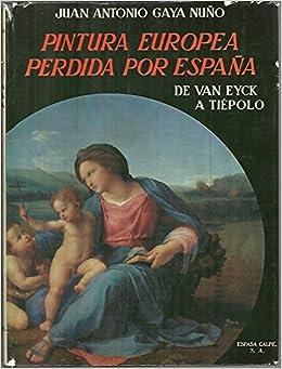Pintura europea perdida por España, de Van Eyck a Tiépolo: Amazon ...